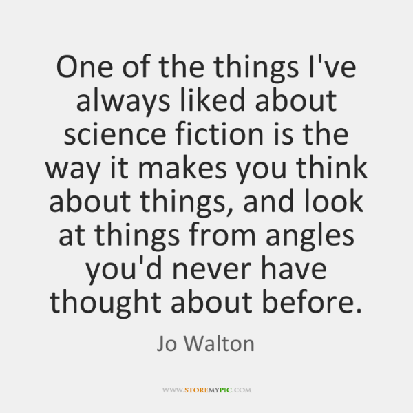 One of the things I've always liked about science fiction is the ...