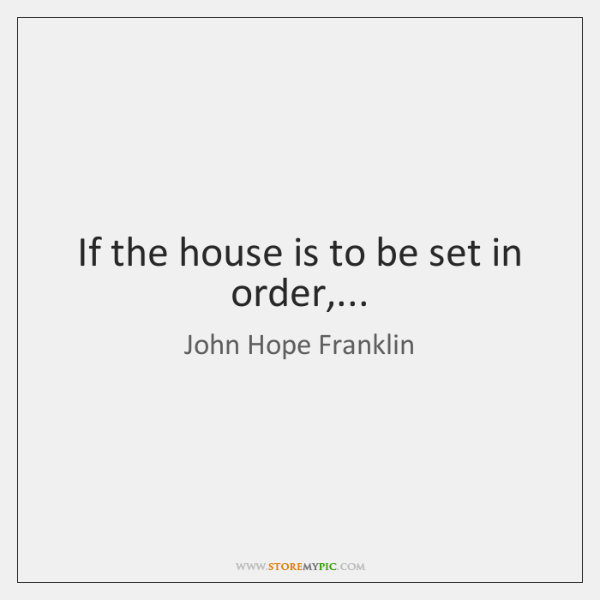 If the house is to be set in order,...