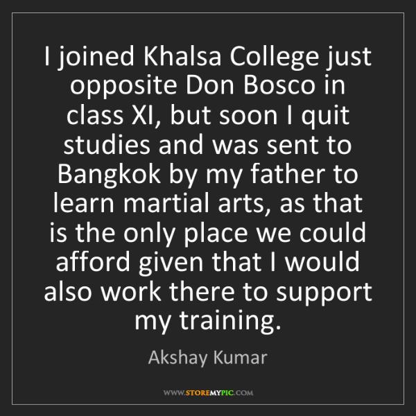 Akshay Kumar: I joined Khalsa College just opposite Don Bosco in class...