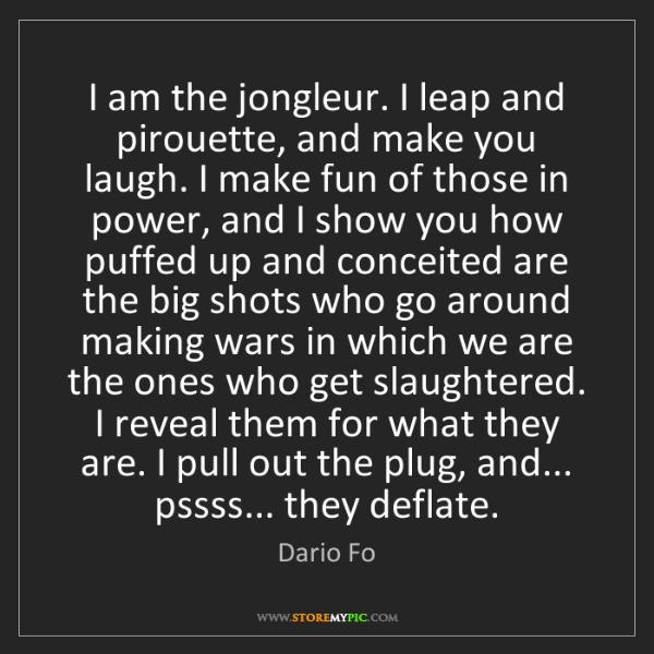 Dario Fo: I am the jongleur. I leap and pirouette, and make you...