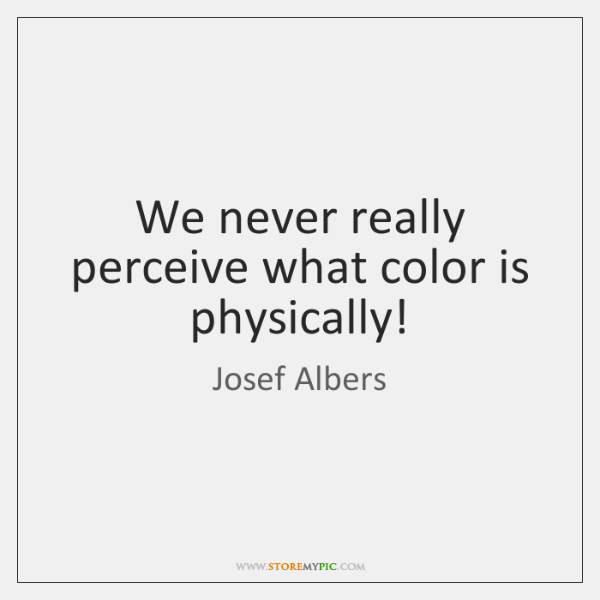 We never really perceive what color is physically!