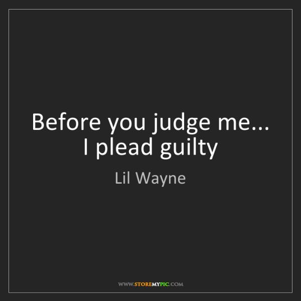 Lil Wayne: Before you judge me... I plead guilty
