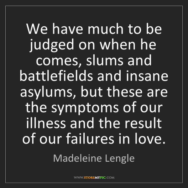 Madeleine Lengle: We have much to be judged on when he comes, slums and...