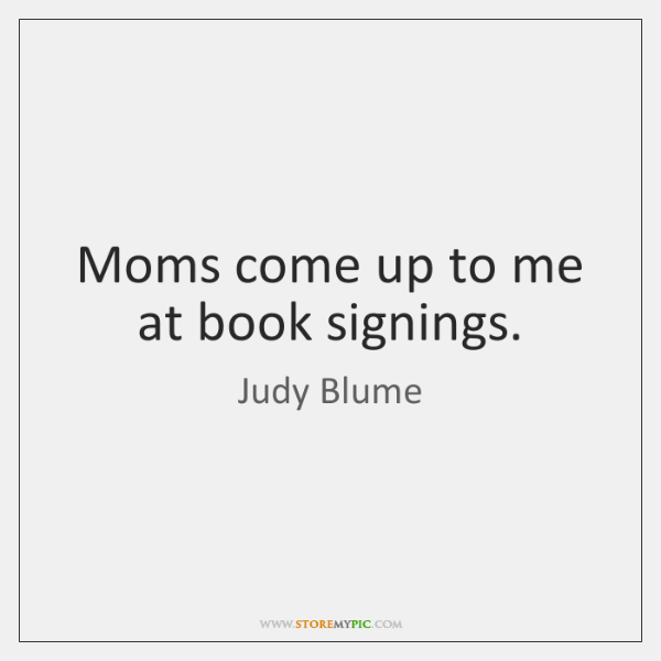 Moms come up to me at book signings.