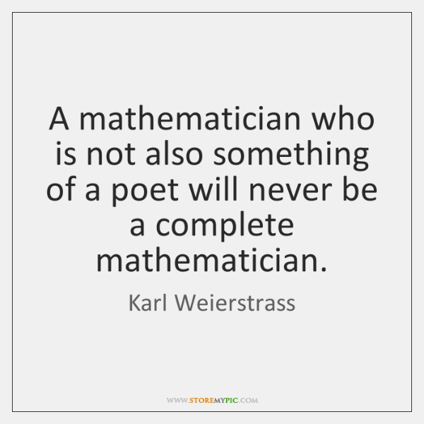 A mathematician who is not also something of a poet will never ...