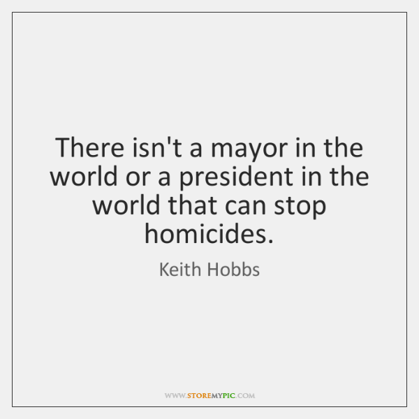 There isn't a mayor in the world or a president in the ...