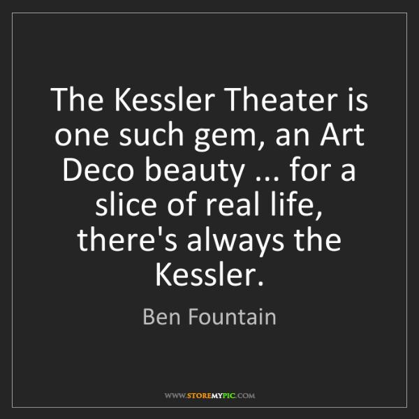 Ben Fountain: The Kessler Theater is one such gem, an Art Deco beauty...