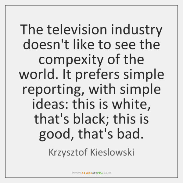 The television industry doesn't like to see the compexity of the world. ...