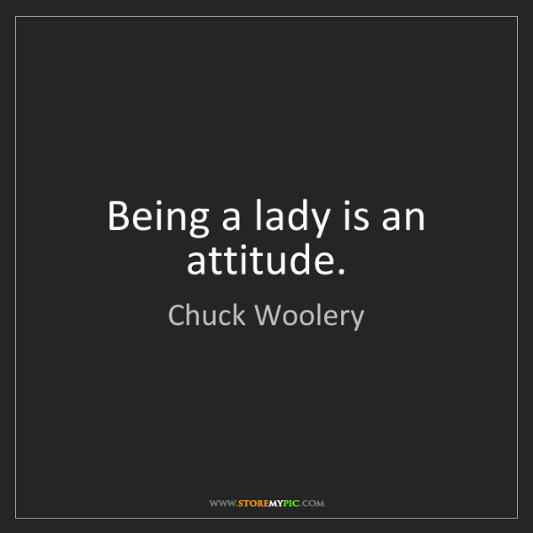 Chuck Woolery: Being a lady is an attitude.