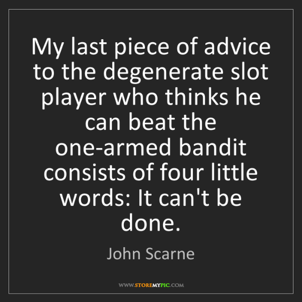 John Scarne: My last piece of advice to the degenerate slot player...