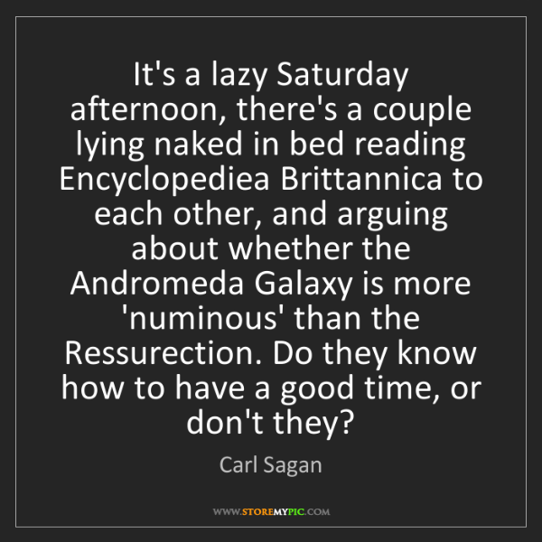 Carl Sagan: It's a lazy Saturday afternoon, there's a couple lying...
