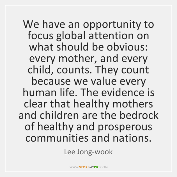 We have an opportunity to focus global attention on what should be ...
