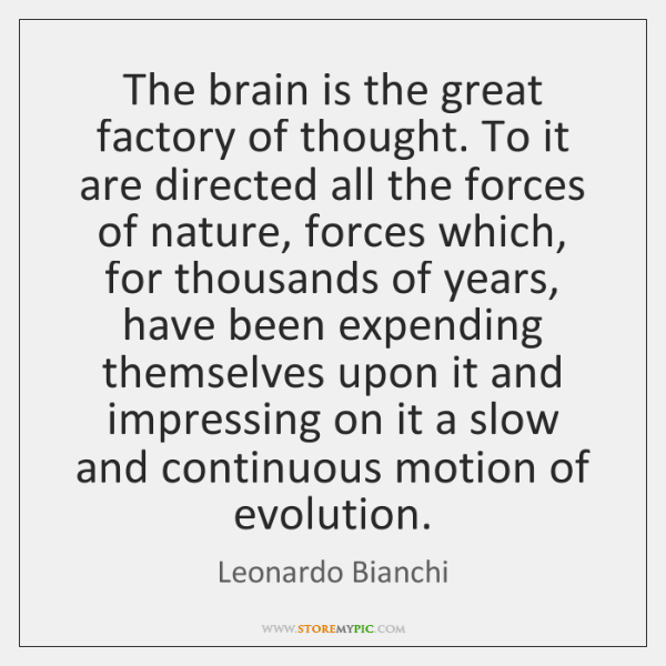 The brain is the great factory of thought. To it are directed ...