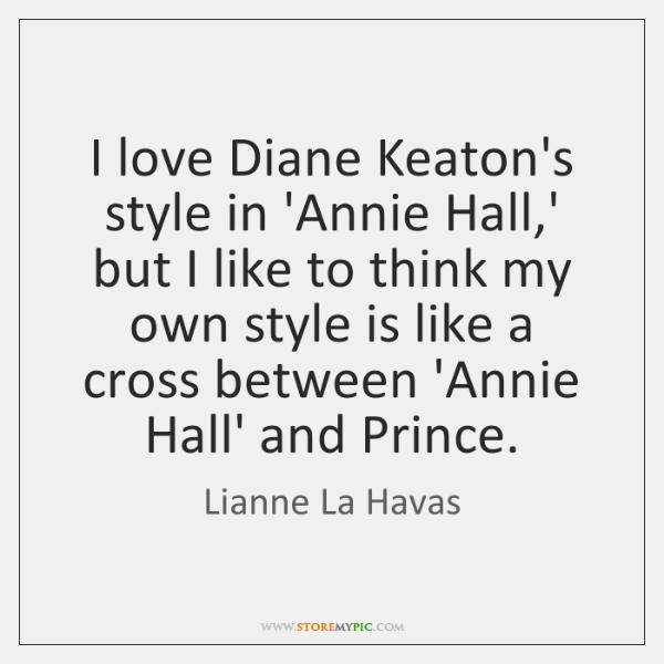 I love Diane Keaton's style in 'Annie Hall,' but I like ...