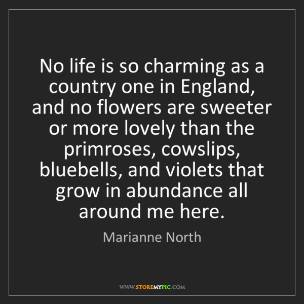 Marianne North: No life is so charming as a country one in England, and...