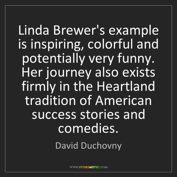 David Duchovny: Linda Brewer's example is inspiring, colorful and potentially...