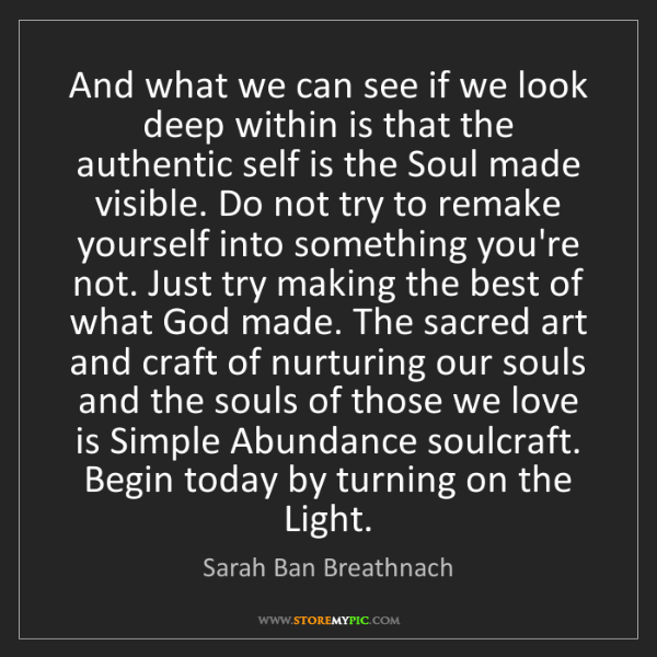 Sarah Ban Breathnach: And what we can see if we look deep within is that the...