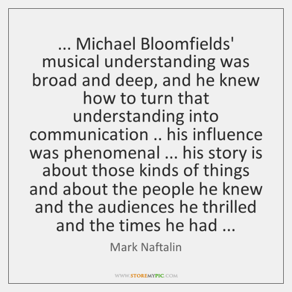 ... Michael Bloomfields' musical understanding was broad and deep, and he knew how ...