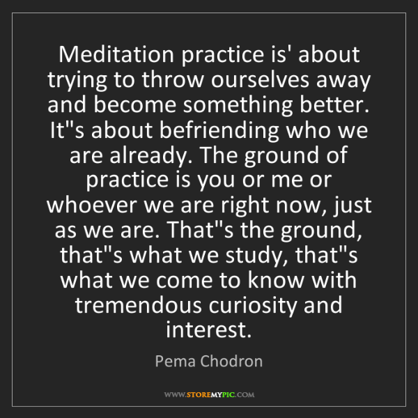 Pema Chodron: Meditation practice is' about trying to throw ourselves...