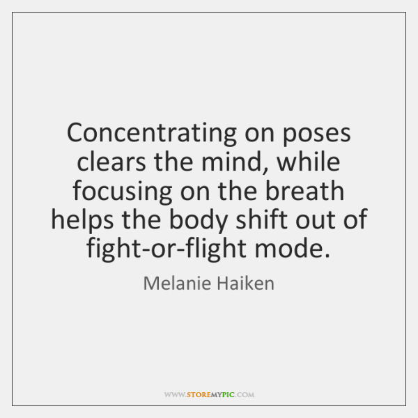 Concentrating on poses clears the mind, while focusing on the breath helps ...