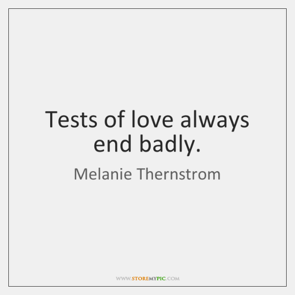 Tests of love always end badly.