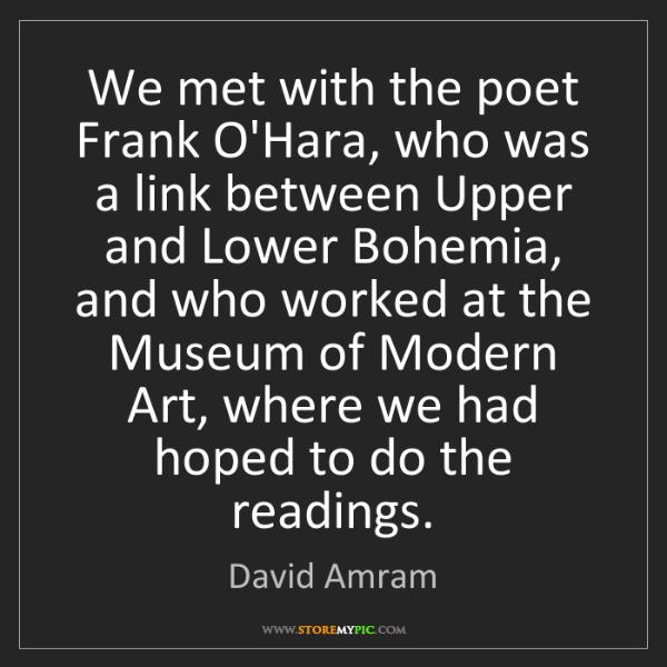 David Amram: We met with the poet Frank O'Hara, who was a link between...