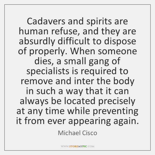 Cadavers and spirits are human refuse, and they are absurdly difficult to ...