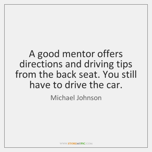 A good mentor offers directions and driving tips from the