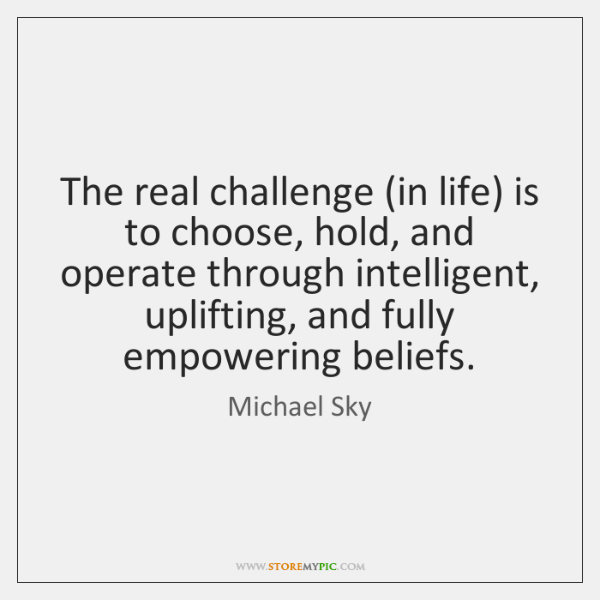 The real challenge (in life) is to choose, hold, and operate through ...