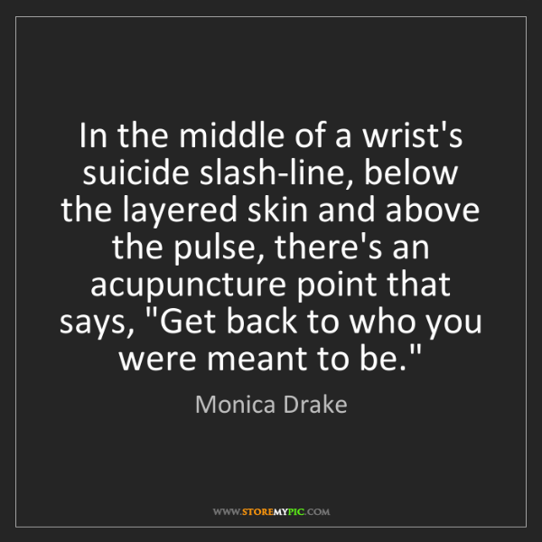 Monica Drake: In the middle of a wrist's suicide slash-line, below...