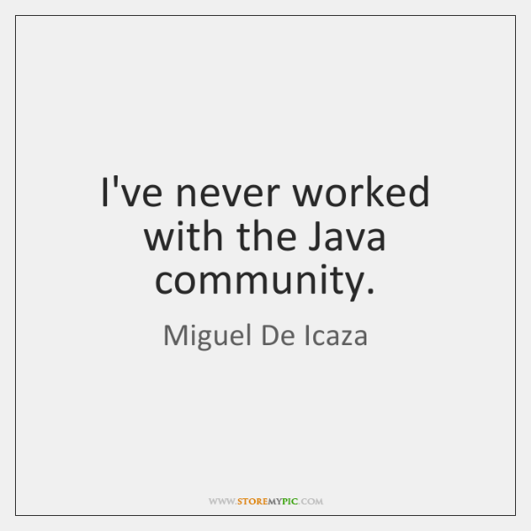 I've never worked with the Java community.