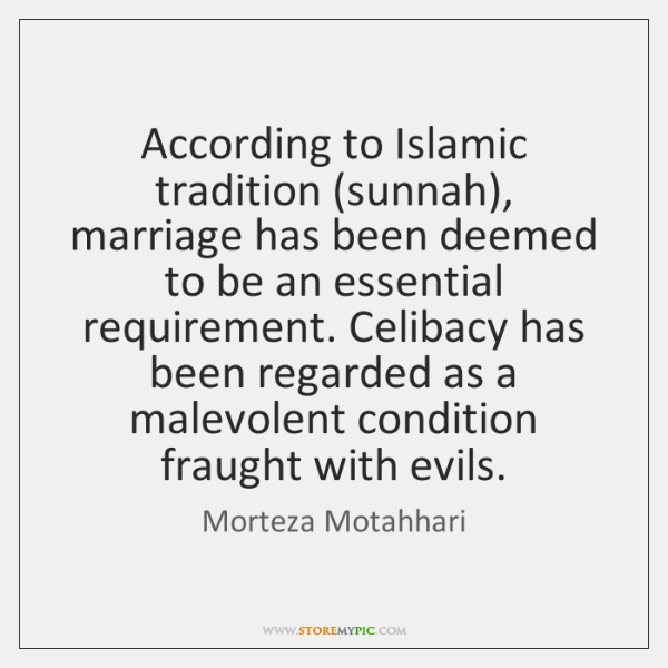 According to Islamic tradition (sunnah), marriage has been deemed to be an ...