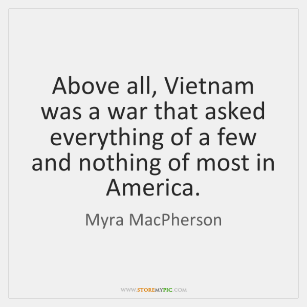 Above all, Vietnam was a war that asked everything of a few ...