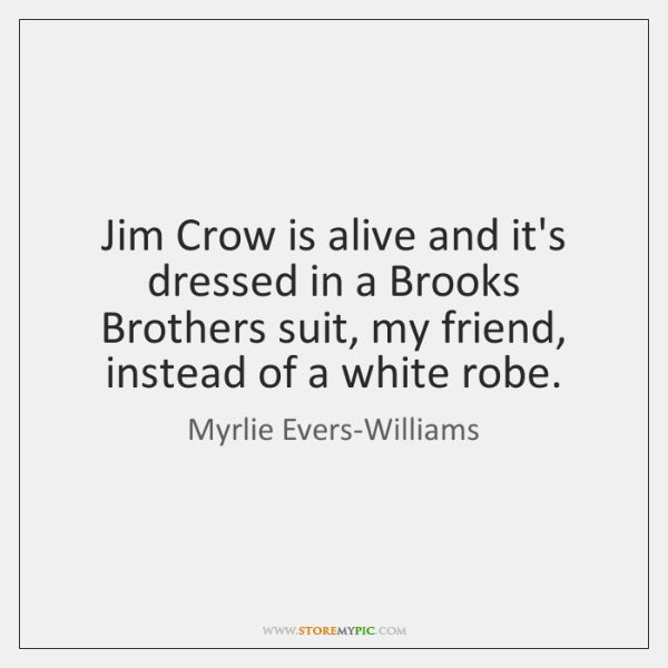 Jim Crow is alive and it's dressed in a Brooks Brothers suit, ...