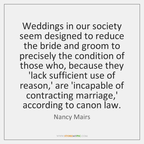 Weddings in our society seem designed to reduce the bride and groom ...