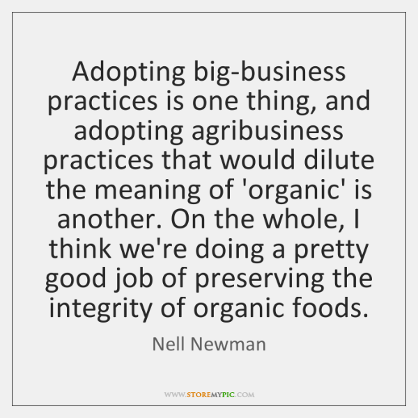 Adopting big-business practices is one thing, and adopting agribusiness practices that would ...