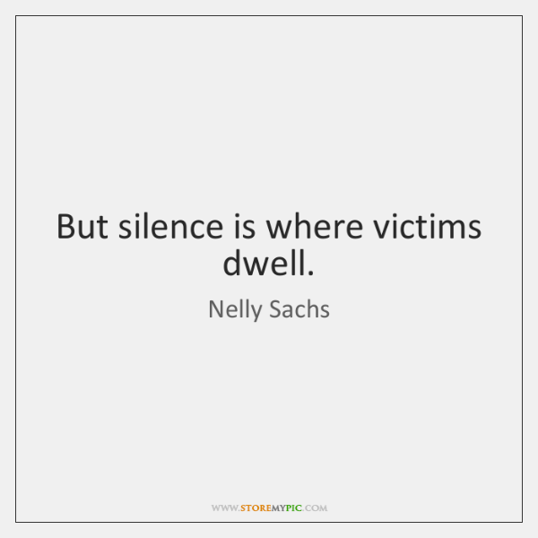 But silence is where victims dwell.