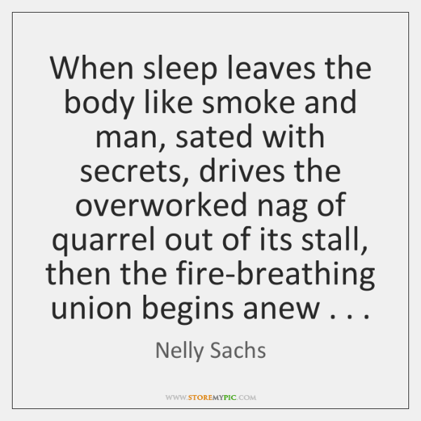 When sleep leaves the body like smoke and man, sated with secrets, ...