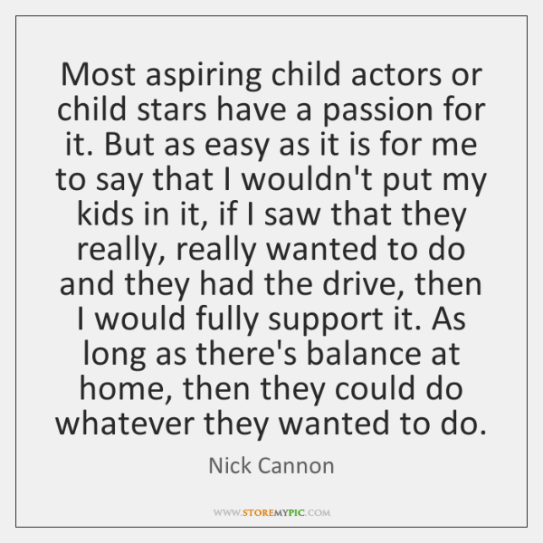 Most aspiring child actors or child stars have a passion for it. ...