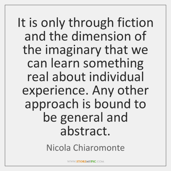 It is only through fiction and the dimension of the imaginary that ...