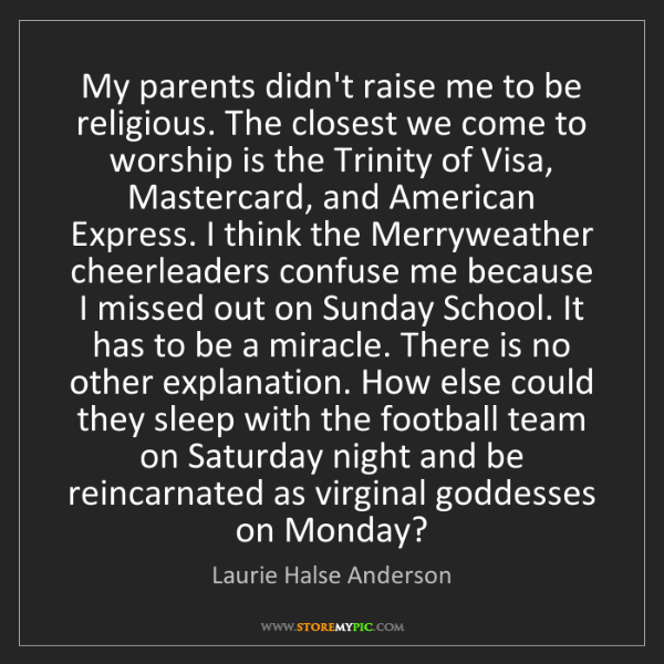 Laurie Halse Anderson: My parents didn't raise me to be religious. The closest...