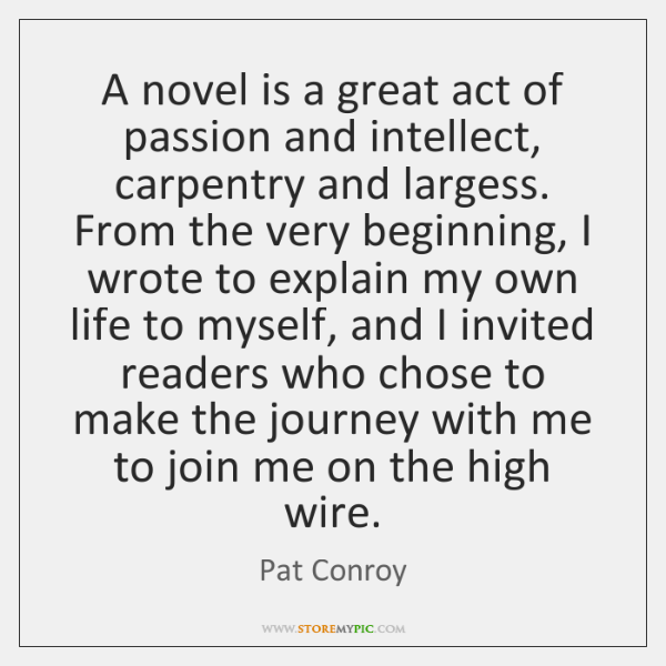 A novel is a great act of passion and intellect, carpentry and ...