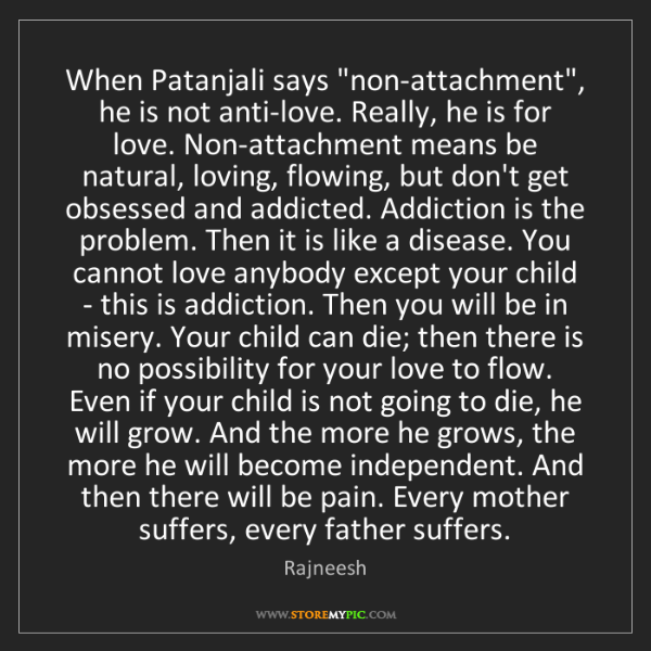 """Rajneesh: When Patanjali says """"non-attachment"""", he is not anti-love...."""