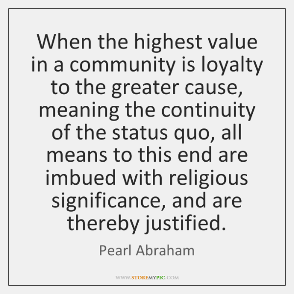 When the highest value in a community is loyalty to the greater ...