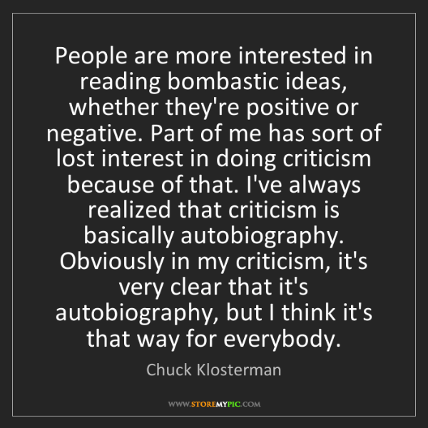 Chuck Klosterman: People are more interested in reading bombastic ideas,...