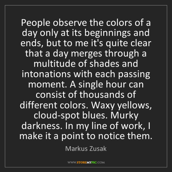 Markus Zusak: People observe the colors of a day only at its beginnings...