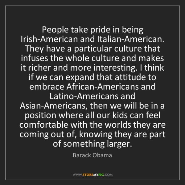 Barack Obama: People take pride in being Irish-American and Italian-American....