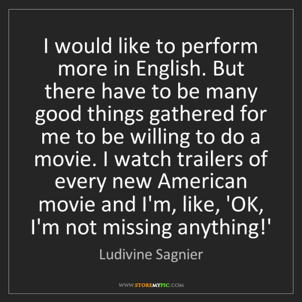Ludivine Sagnier: I would like to perform more in English. But there have...