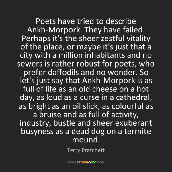 Terry Pratchett: Poets have tried to describe Ankh-Morpork. They have...