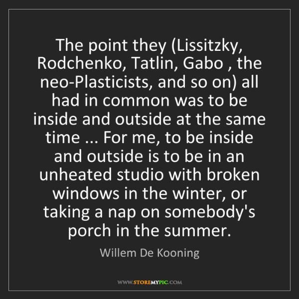 Willem De Kooning: The point they (Lissitzky, Rodchenko, Tatlin, Gabo ,...